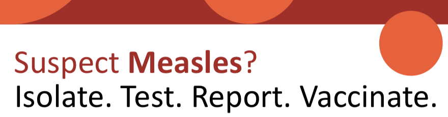 Suspect Measles? Isolate. Test. Report. Vaccinate.